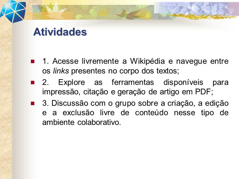 1. Acesse livremente a Wikipédia e navegue entre os links presentes no corpo dos textos; 2.