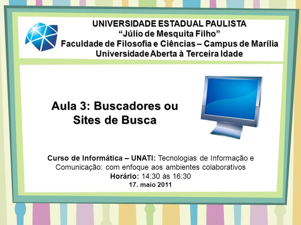 Aula 3: Buscadores ou Sites de Busca UNIVERSIDADE ESTADUAL PAULISTA Júlio de Mesquita Filho Faculdade de Filosofia e Ciências – Campus de Marília Univ