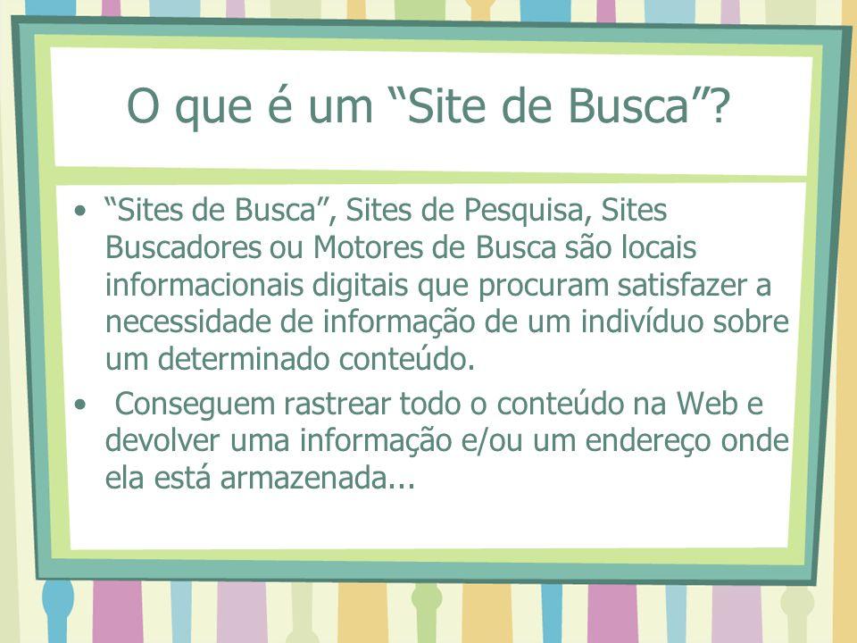 O que é um Site de Busca? Sites de Busca, Sites de Pesquisa, Sites Buscadores ou Motores de Busca são locais informacionais digitais que procuram sati