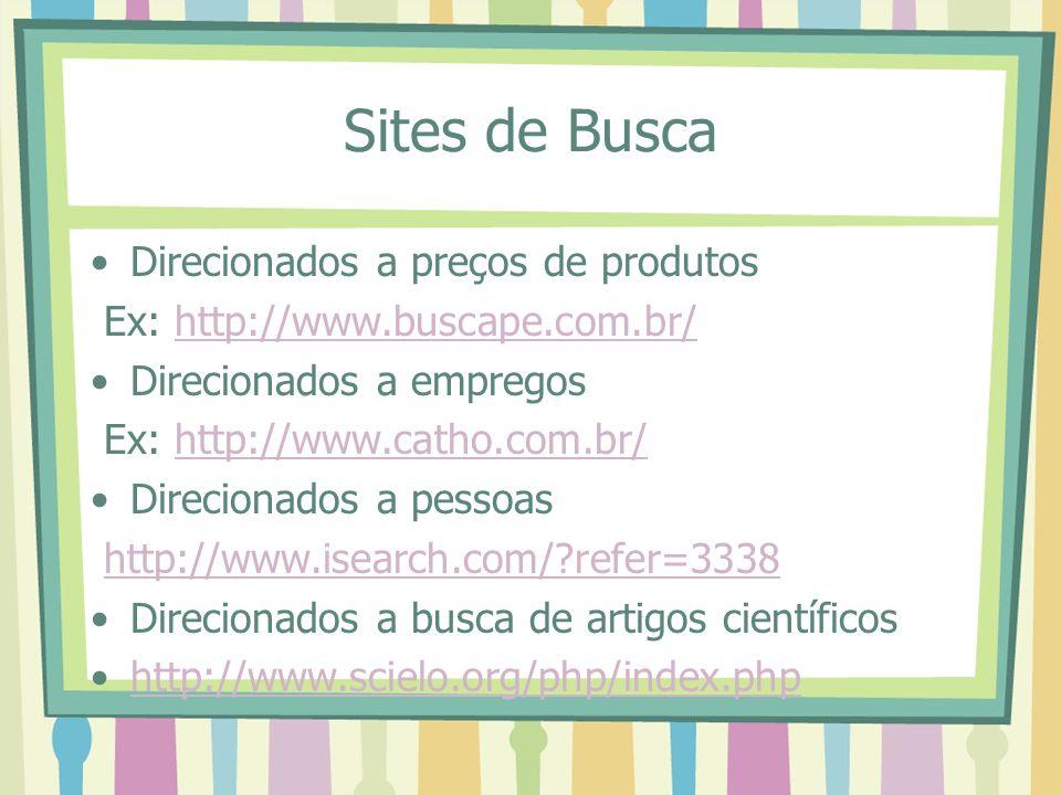 Sites de Busca Direcionados a preços de produtos Ex: http://www.buscape.com.br/http://www.buscape.com.br/ Direcionados a empregos Ex: http://www.catho