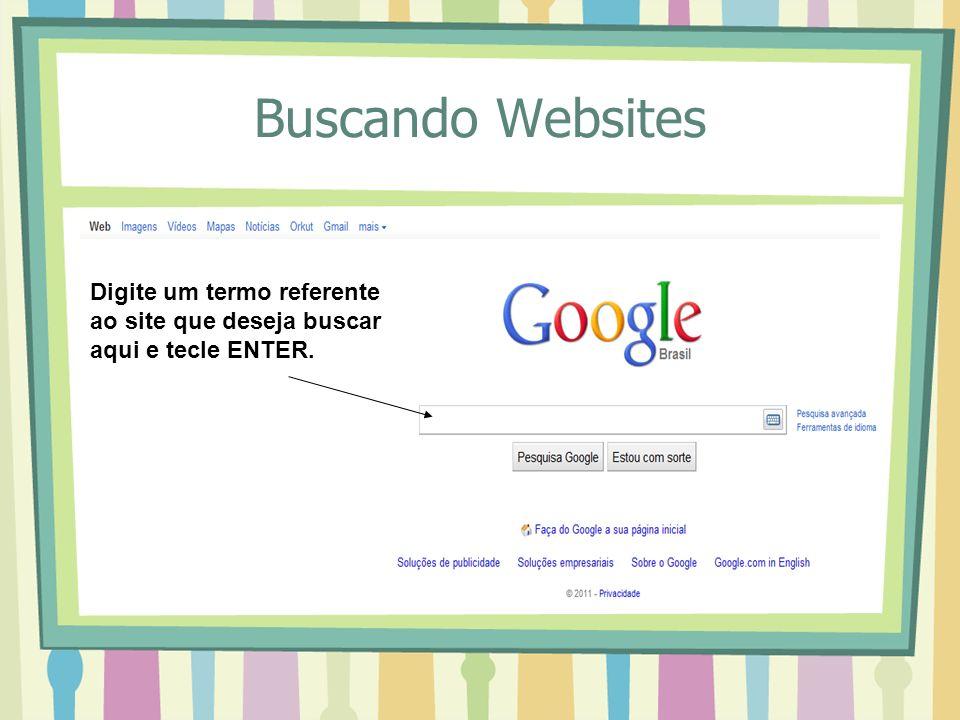 Buscando Websites Digite um termo referente ao site que deseja buscar aqui e tecle ENTER.