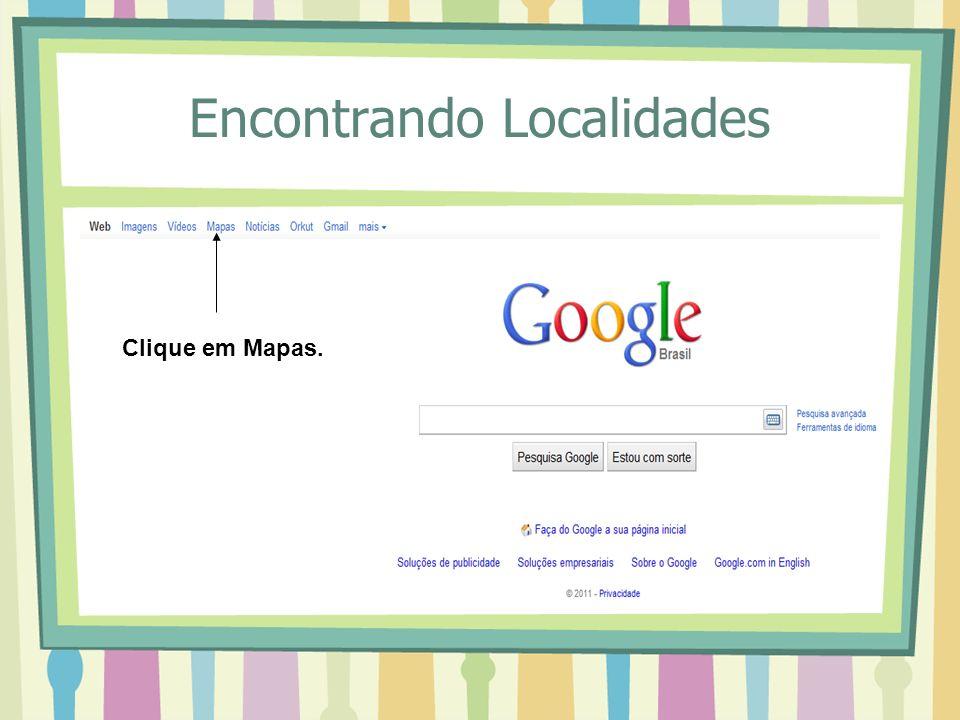 Encontrando Localidades Clique em Mapas.