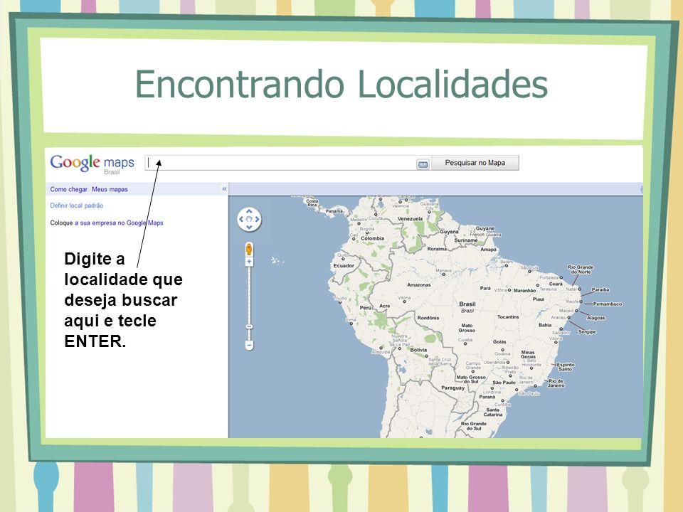 Encontrando Localidades Digite a localidade que deseja buscar aqui e tecle ENTER.
