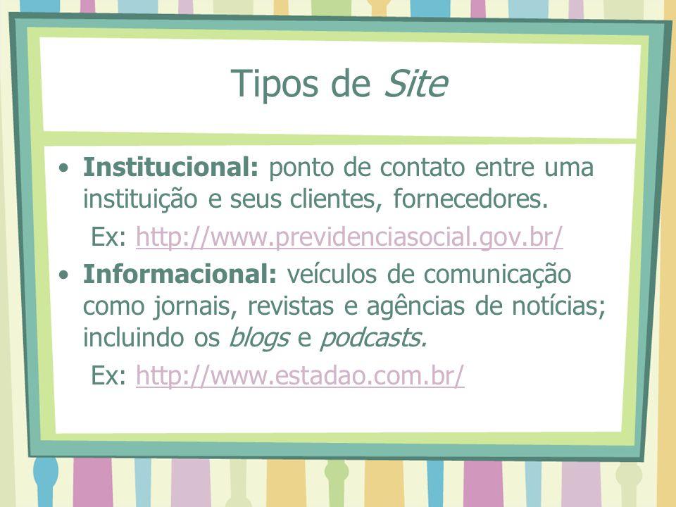 Tipos de Site Institucional: ponto de contato entre uma instituição e seus clientes, fornecedores. Ex: http://www.previdenciasocial.gov.br/http://www.