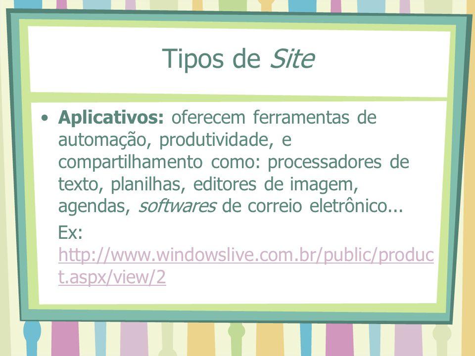 Tipos de Site Aplicativos: oferecem ferramentas de automação, produtividade, e compartilhamento como: processadores de texto, planilhas, editores de i