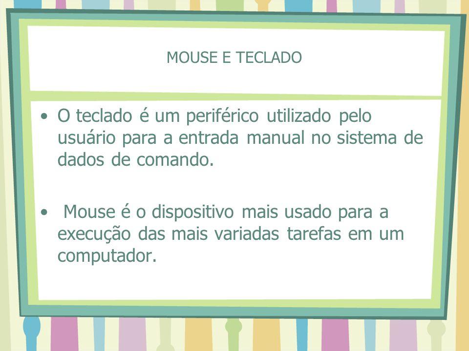 MOUSE E TECLADO O teclado é um periférico utilizado pelo usuário para a entrada manual no sistema de dados de comando. Mouse é o dispositivo mais usad