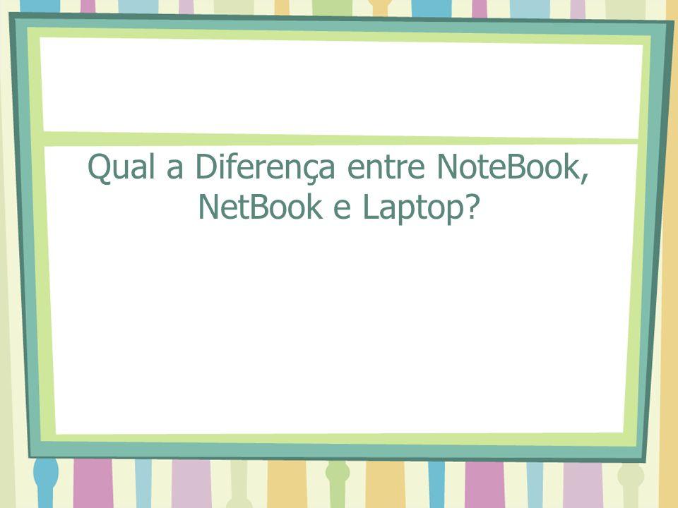 Qual a Diferença entre NoteBook, NetBook e Laptop?