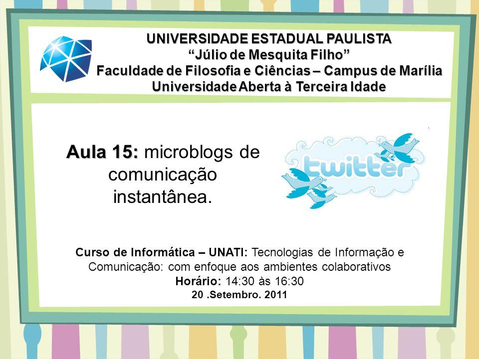 Aula 15: Aula 15: microblogs de comunicação instantânea. UNIVERSIDADE ESTADUAL PAULISTA Júlio de Mesquita Filho Faculdade de Filosofia e Ciências – Ca