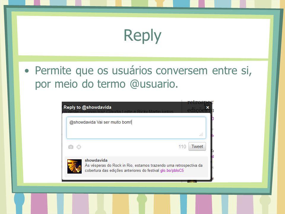 Reply Permite que os usuários conversem entre si, por meio do termo @usuario.