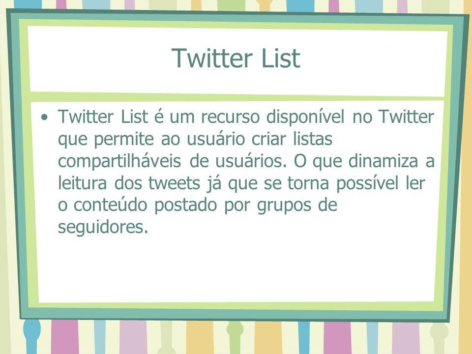 Twitter List Twitter List é um recurso disponível no Twitter que permite ao usuário criar listas compartilháveis de usuários. O que dinamiza a leitura
