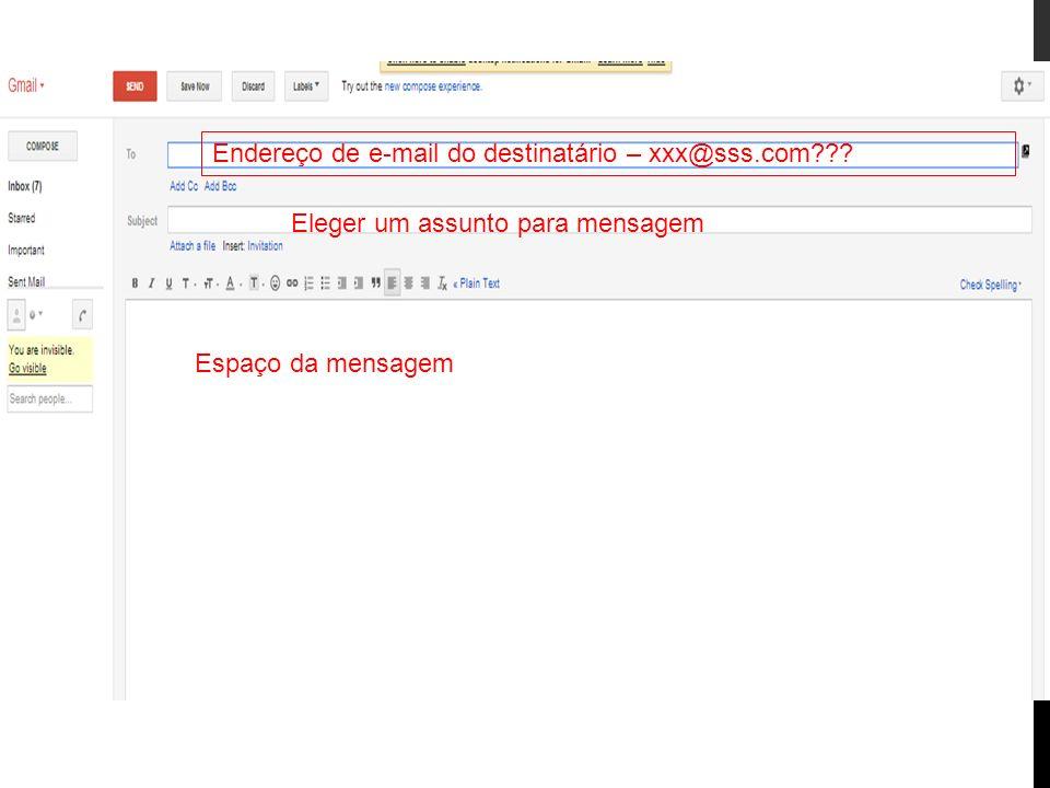 Espaço da mensagem Endereço de e-mail do destinatário – xxx@sss.com??? Eleger um assunto para mensagem
