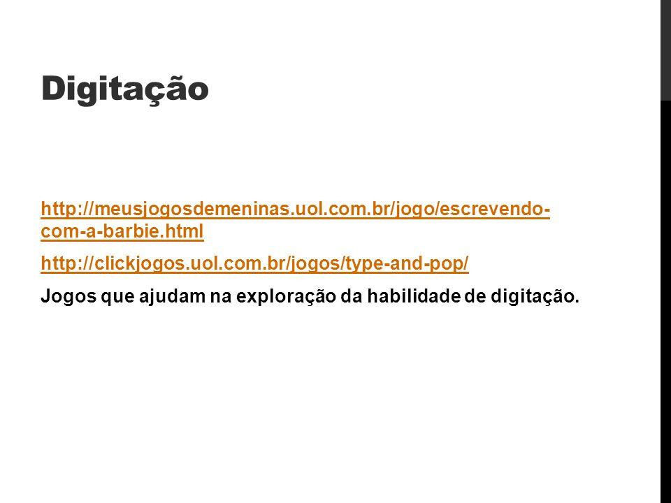 Digitação http://meusjogosdemeninas.uol.com.br/jogo/escrevendo- com-a-barbie.html http://clickjogos.uol.com.br/jogos/type-and-pop/ Jogos que ajudam na