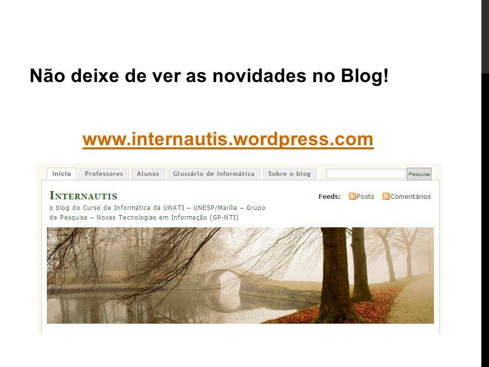 Não deixe de ver as novidades no Blog! www.internautis.wordpress.com