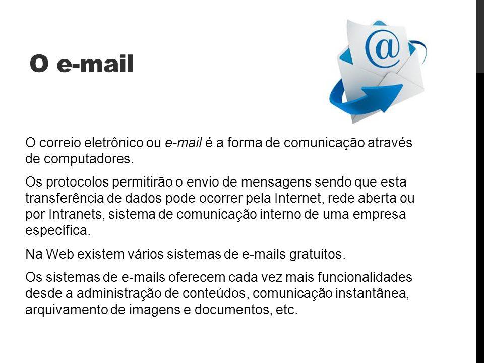 O e-mail O correio eletrônico ou e-mail é a forma de comunicação através de computadores. Os protocolos permitirão o envio de mensagens sendo que esta