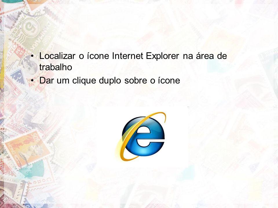 Localizar o ícone Internet Explorer na área de trabalho Dar um clique duplo sobre o ícone