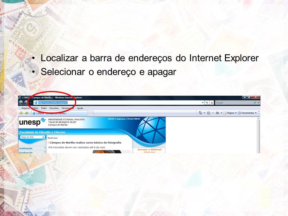 Localizar a barra de endereços do Internet Explorer Selecionar o endereço e apagar