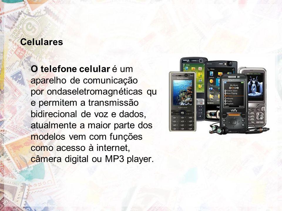 Celulares O telefone celular é um aparelho de comunicação por ondaseletromagnéticas qu e permitem a transmissão bidirecional de voz e dados, atualmente a maior parte dos modelos vem com funções como acesso à internet, câmera digital ou MP3 player.