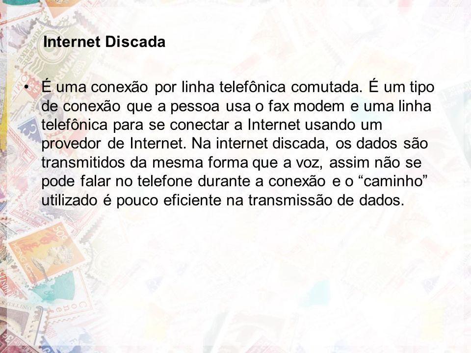 Internet Discada É uma conexão por linha telefônica comutada.