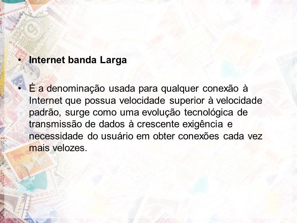 Internet banda Larga É a denominação usada para qualquer conexão à Internet que possua velocidade superior à velocidade padrão, surge como uma evolução tecnológica de transmissão de dados à crescente exigência e necessidade do usuário em obter conexões cada vez mais velozes.
