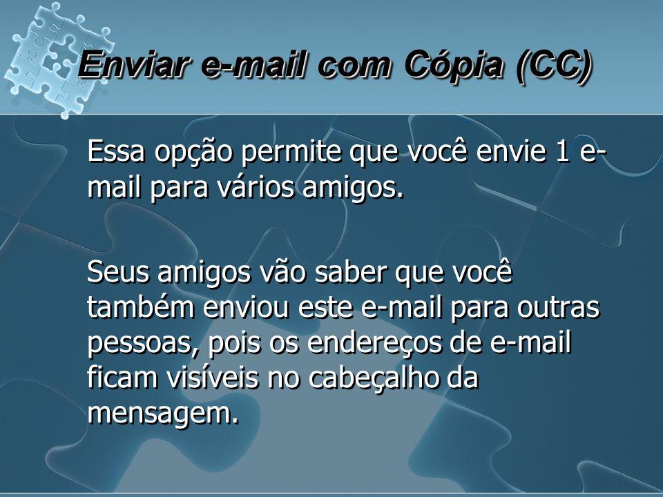 Enviar e-mail com Cópia (CC) Essa opção permite que você envie 1 e- mail para vários amigos.
