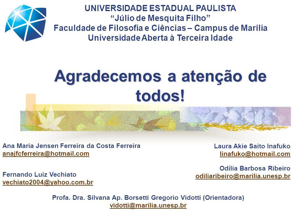 Agradecemos a atenção de todos! UNIVERSIDADE ESTADUAL PAULISTA Júlio de Mesquita Filho Faculdade de Filosofia e Ciências – Campus de Marília Universid