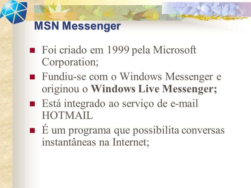 Possibilidades: Envio de documentos digitais (fotos, textos, músicas, etc..); Vídeotransferência (Usando microfone, caixas de som e web cam; Envio de mensagens para o celular de seus contatos (com o custo de R$ 0,31 mais impostos, para as operadoras: TIM, VIVO, e CLARO) ; MSN Messenger