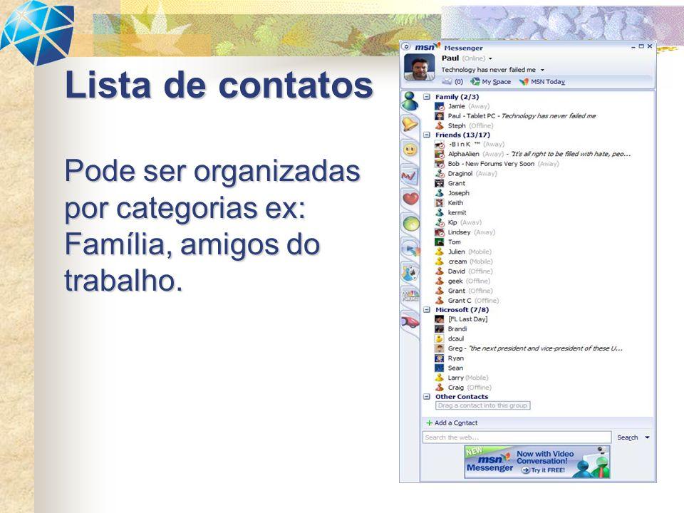 Lista de contatos Pode ser organizadas por categorias ex: Família, amigos do trabalho.