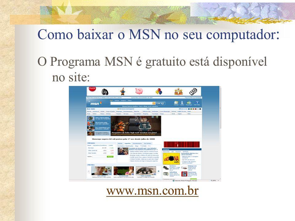 Como baixar o MSN no seu computador : O Programa MSN é gratuito está disponível no site: www.msn.com.br