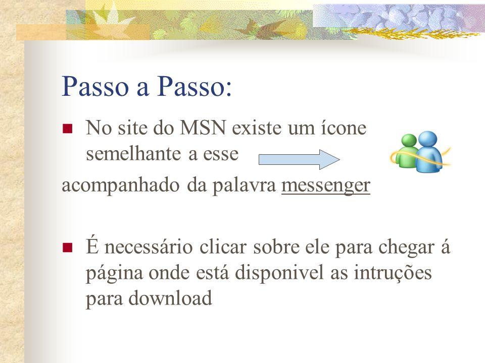 Passo a Passo: No site do MSN existe um ícone semelhante a esse acompanhado da palavra messenger É necessário clicar sobre ele para chegar á página on