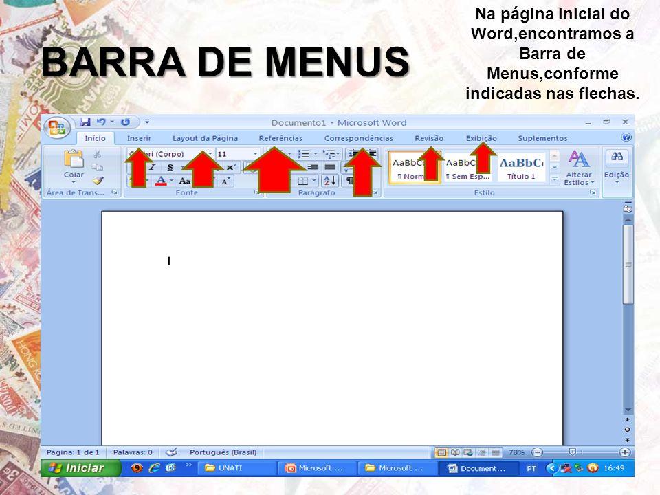 BARRA DE MENUS Na página inicial do Word,encontramos a Barra de Menus,conforme indicadas nas flechas.