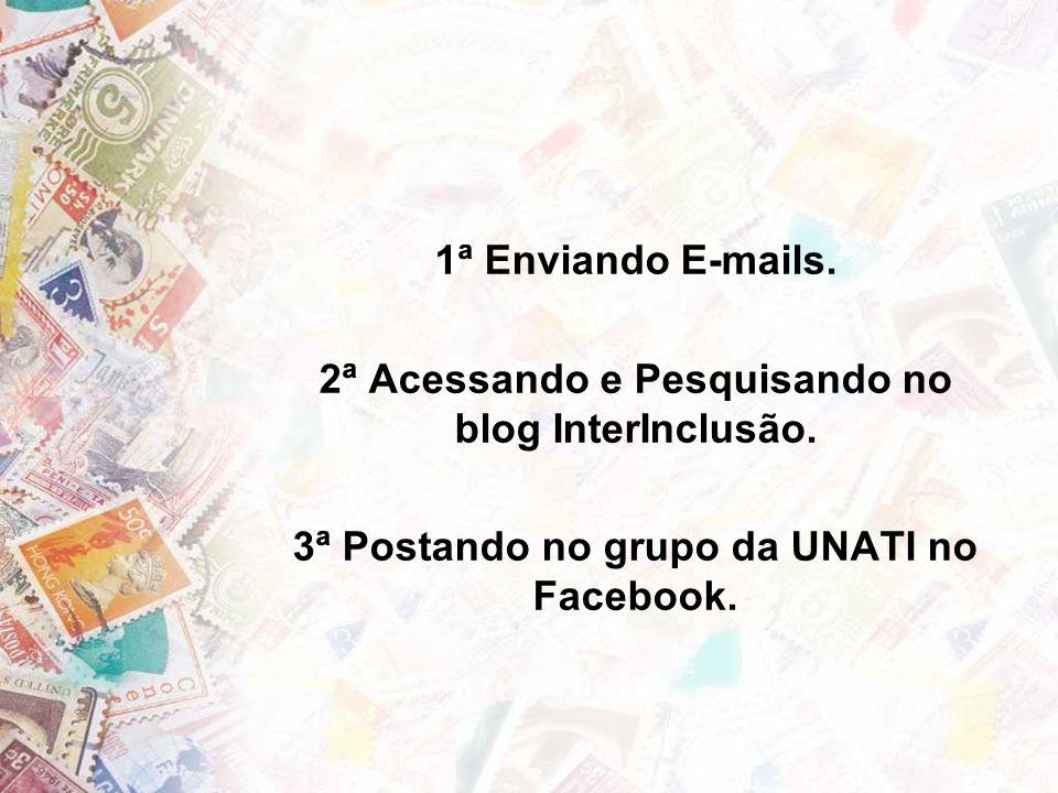1ª Enviando E-mails. 2ª Acessando e Pesquisando no blog InterInclusão. 3ª Postando no grupo da UNATI no Facebook.