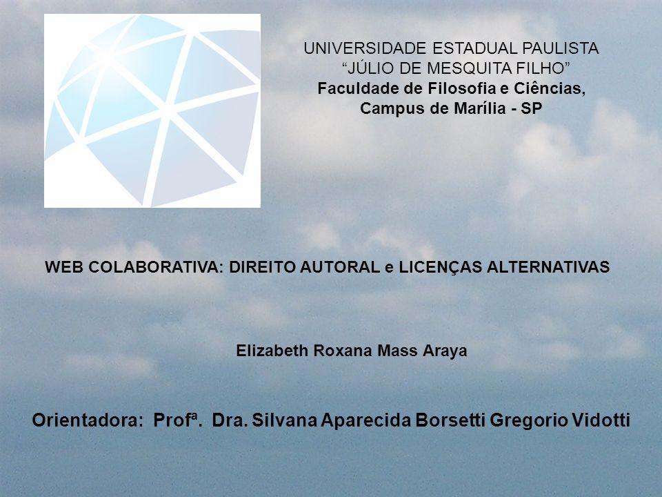 WEB COLABORATIVA: DIREITO AUTORAL e LICENÇAS ALTERNATIVAS Elizabeth Roxana Mass Araya Orientadora: Profª. Dra. Silvana Aparecida Borsetti Gregorio Vid