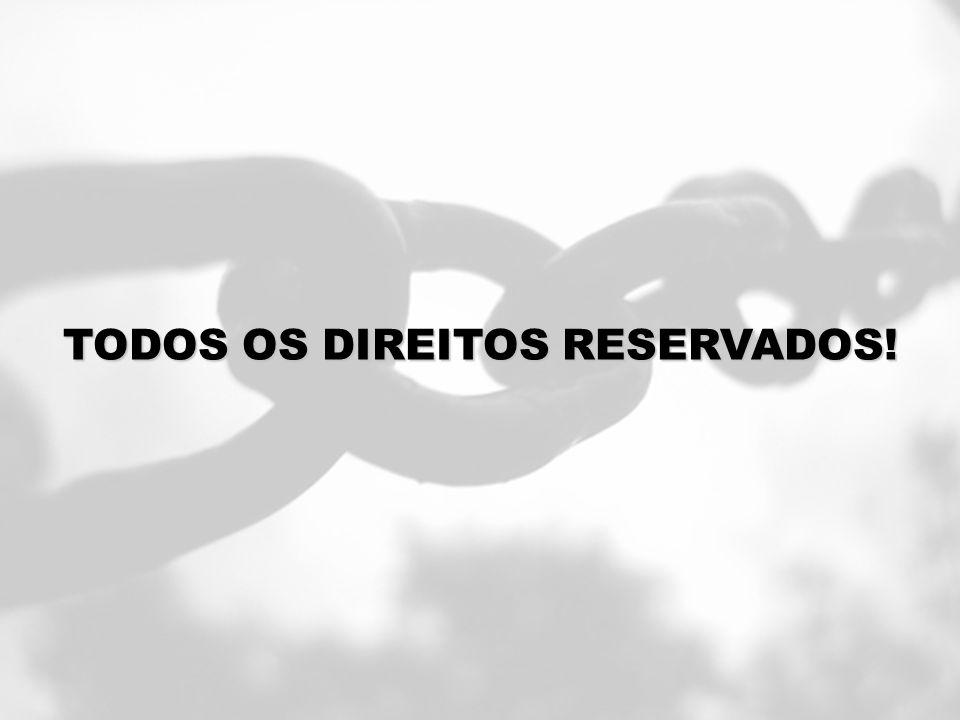 TODOS OS DIREITOS RESERVADOS!