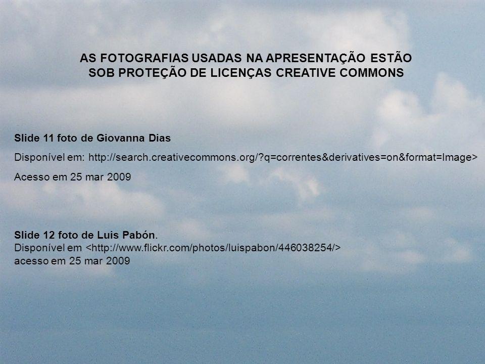 Slide 12 foto de Luis Pabón. Disponível em acesso em 25 mar 2009 Slide 11 foto de Giovanna Dias Disponível em: http://search.creativecommons.org/?q=co