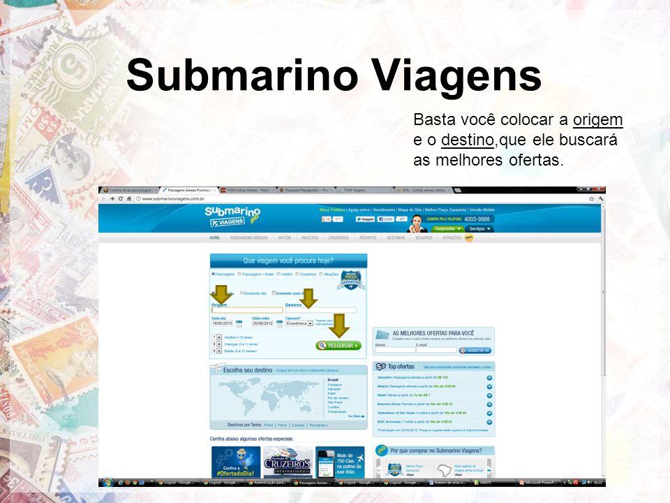 Submarino Viagens Basta você colocar a origem e o destino,que ele buscará as melhores ofertas.