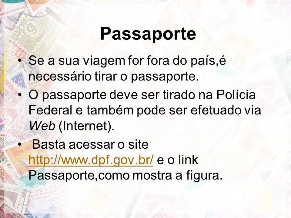 Passaporte Se a sua viagem for fora do país,é necessário tirar o passaporte.