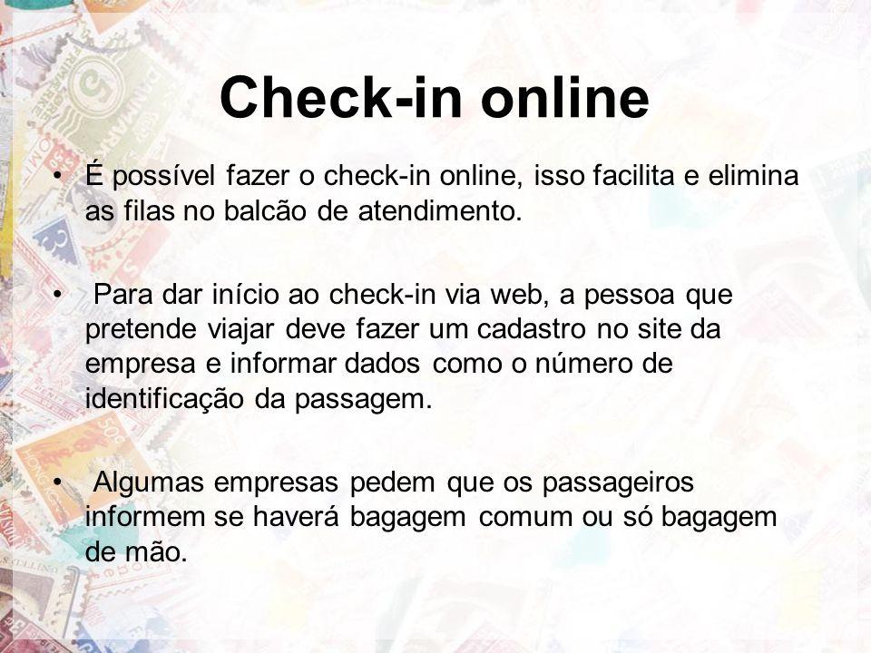 Check-in online É possível fazer o check-in online, isso facilita e elimina as filas no balcão de atendimento.