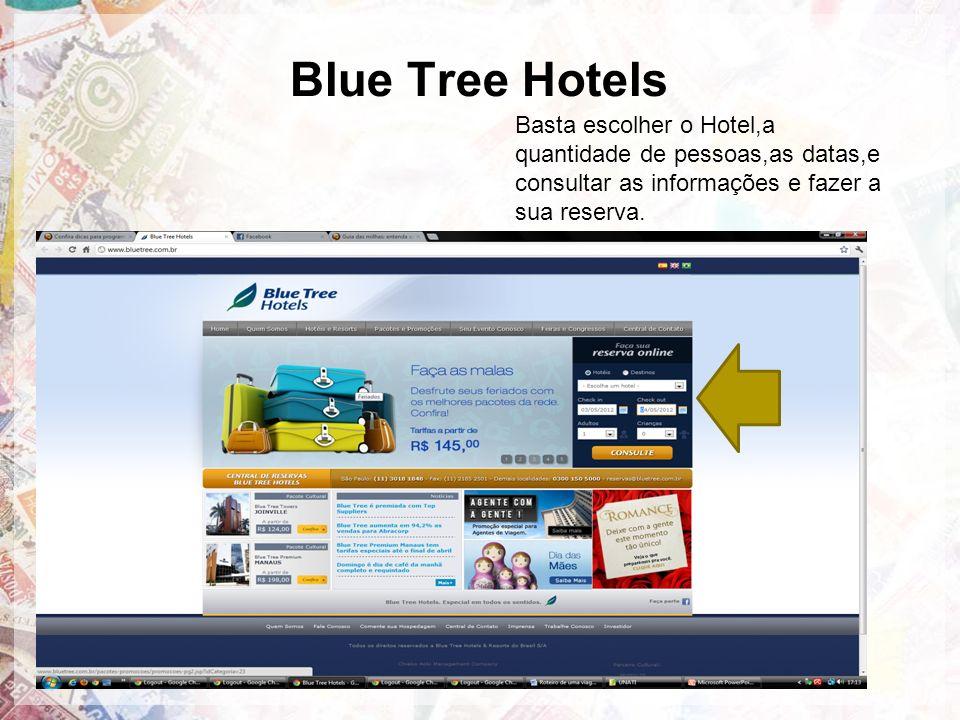 Blue Tree Hotels Basta escolher o Hotel,a quantidade de pessoas,as datas,e consultar as informações e fazer a sua reserva.