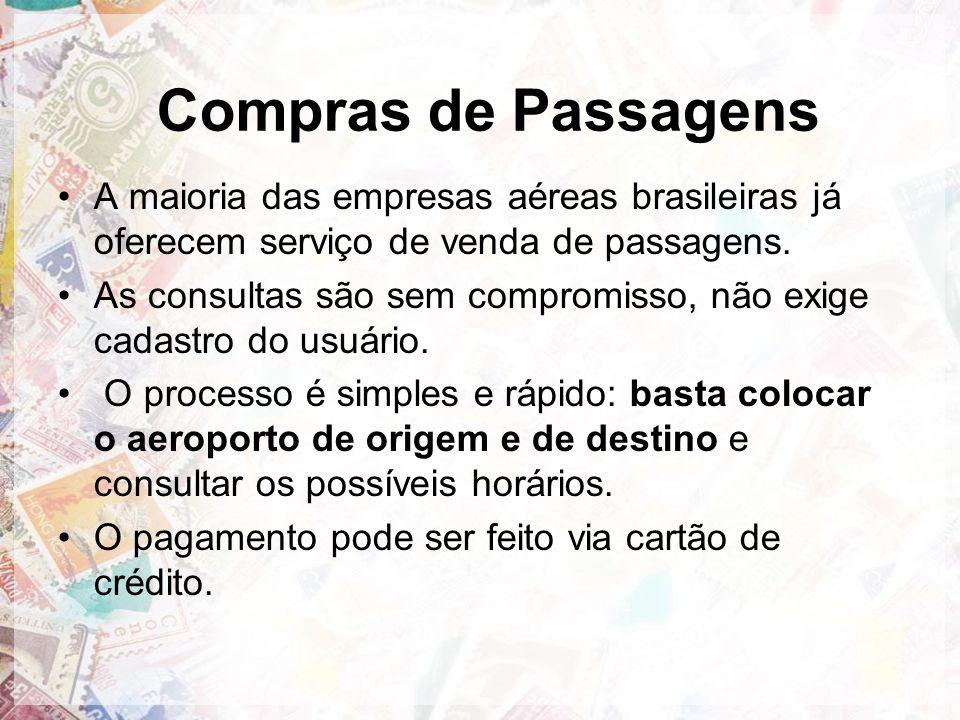 Compras de Passagens A maioria das empresas aéreas brasileiras já oferecem serviço de venda de passagens.