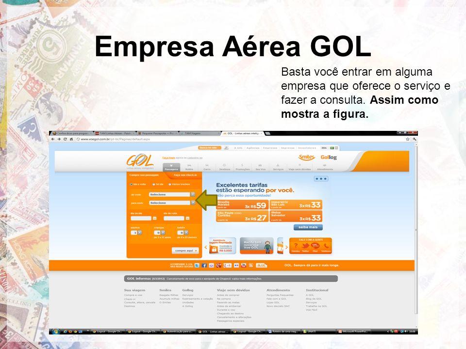 Empresa Aérea GOL Basta você entrar em alguma empresa que oferece o serviço e fazer a consulta.