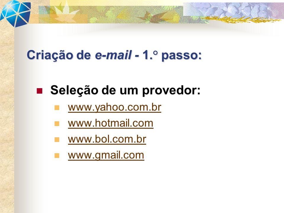 Seleção de um provedor: www.yahoo.com.br www.hotmail.com www.bol.com.br www.gmail.com Criação de e-mail - 1.° passo: