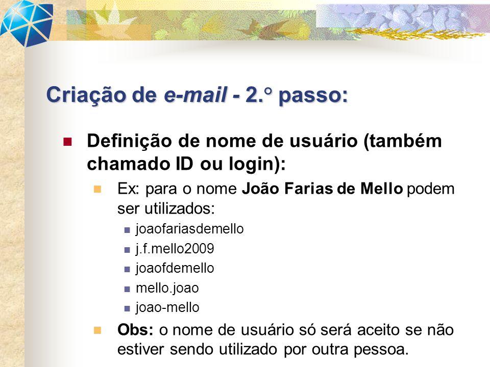Definição de nome de usuário (também chamado ID ou login): Ex: para o nome João Farias de Mello podem ser utilizados: joaofariasdemello j.f.mello2009 joaofdemello mello.joao joao-mello Obs: o nome de usuário só será aceito se não estiver sendo utilizado por outra pessoa.