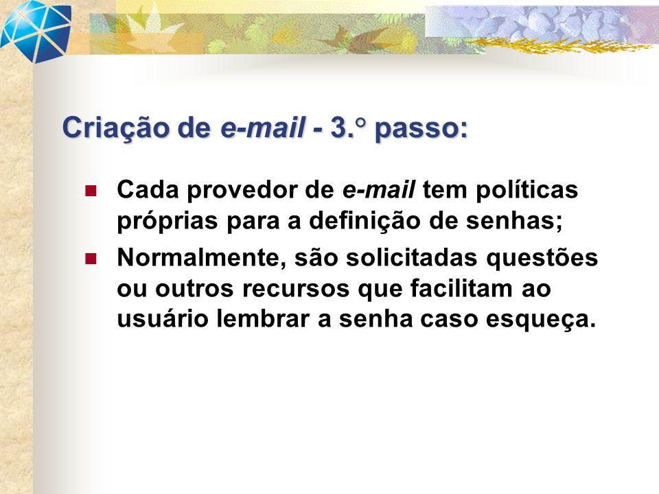 Cada provedor de e-mail tem políticas próprias para a definição de senhas; Normalmente, são solicitadas questões ou outros recursos que facilitam ao usuário lembrar a senha caso esqueça.