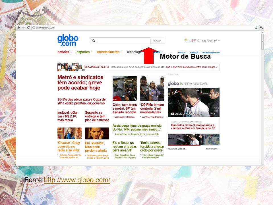 Fonte:http://www.globo.com/http://www.globo.com/ Motor de Busca