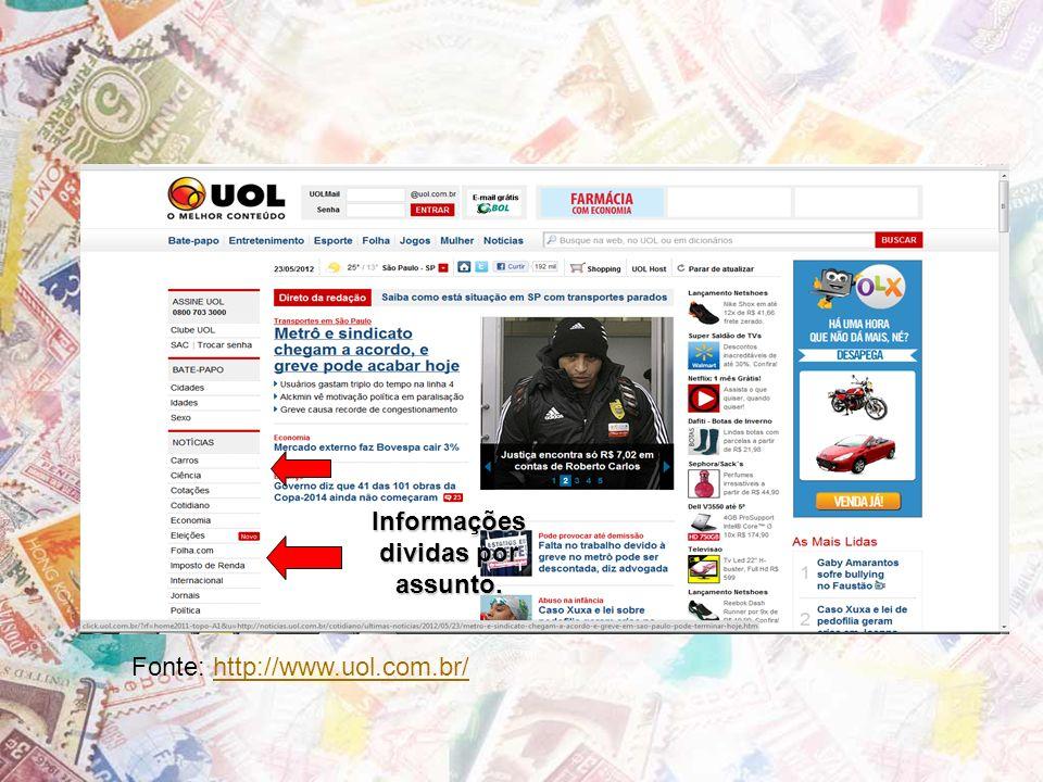 Fonte: http://www.uol.com.br/http://www.uol.com.br/ Informações dividas por assunto.