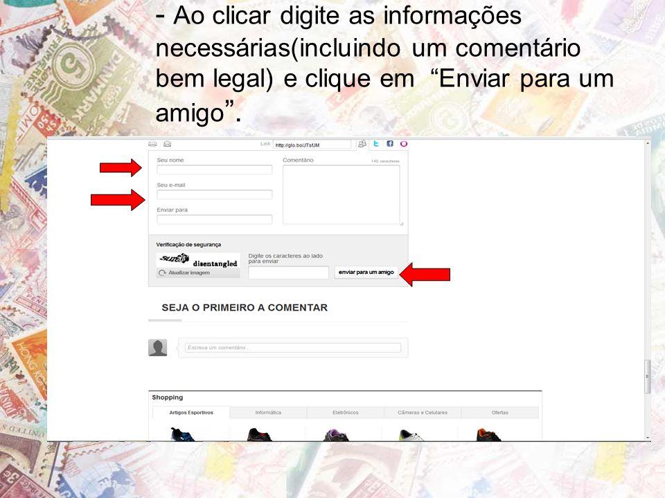 - Ao clicar digite as informações necessárias(incluindo um comentário bem legal) e clique em Enviar para um amigo.
