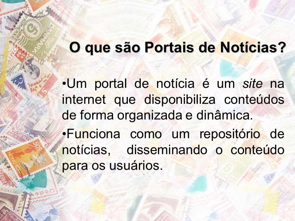 O que são Portais de Notícias? Um portal de notícia é um site na internet que disponibiliza conteúdos de forma organizada e dinâmica. Funciona como um