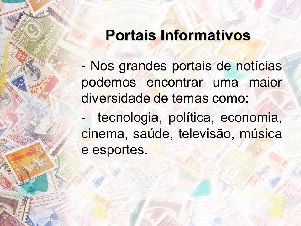 Alguns Exemplos -Terra - http://www.terra.com.br/ - UOL - http://www.uol.com.br/http://www.uol.com.br/ - IG - http://www.ig.com.br/ - Yahoo - http://www.yahoo.com.br/http://www.yahoo.com.br/ - G1 - globo.com (Portal de notícias da globo) - R7 (Record) - r7.com