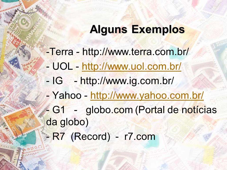 Alguns Exemplos -Terra - http://www.terra.com.br/ - UOL - http://www.uol.com.br/http://www.uol.com.br/ - IG - http://www.ig.com.br/ - Yahoo - http://w