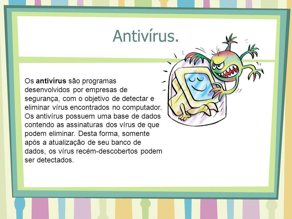 Antivírus. Os antivírus são programas desenvolvidos por empresas de segurança, com o objetivo de detectar e eliminar vírus encontrados no computador.